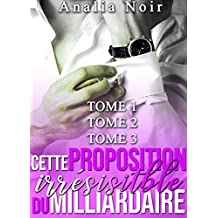 Cette Proposition irrésistible du Milliardaire (Tomes 1 à 3): (New Romance, Milliardaire, Suspense, Alpha Male, Thriller, Roman Érotique) (French Edition)
