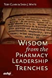 img - for Wisdom from the Pharmacy Leadership Trenches by Mr. Toby Clark MSc FASHP (2015-05-11) book / textbook / text book