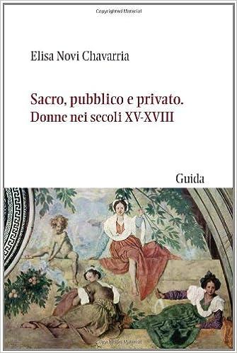 Elisa Novi Chavarria - Sacro, pubblico e privato. Donne nei secoli XV-XVIII (2009)