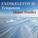Exoskeleton II: Tympanum Audiobook by Shane Stadler Narrated by Clay Lomakayu