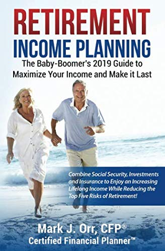 Retirement Income Planning: The Baby-Boomers 2019 Guide to Maximize Your Income and Make it Last