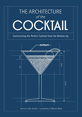 The Architecture of the Cocktail: Constructing the Perfect Cocktail from the Bottom Up by Amy Zavatto