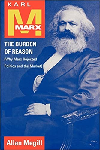 Book Karl Marx: The Burden of Reason (Why Marx Rejected Politics and the Market) by Allan Megill (2001-12-11)