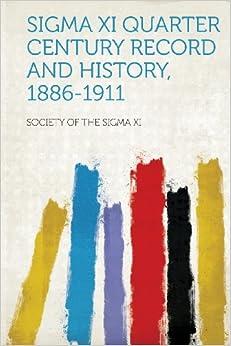 Book Sigma Xi Quarter Century Record and History, 1886-1911
