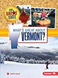 What s Great about Vermont? (Our Great States)