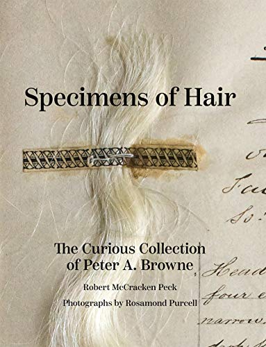 Specimens of Hair: The Curious Collection of Peter A. Browne