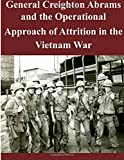 General Creighton Abrams and the Operational Approach of Attrition in the Vietnam War, U. S. Army U.S. Army Command and  Staff College, 1501044680