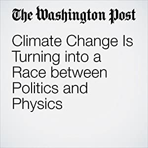 Climate Change Is Turning into a Race between Politics and Physics