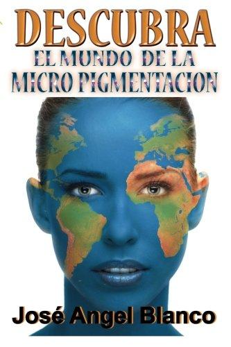 Descubra el mundo de la micro pigmentacion (Spanish Edition) [Jose Angel Blanco] (Tapa Blanda)