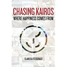 Chasing Kairos: Where Happiness Comes From by Clarissa Fitzgerald (2015-05-24)