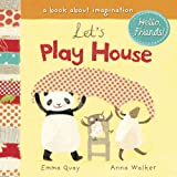 Let's Play House: A Book about Imagination (Hello, Friends!)