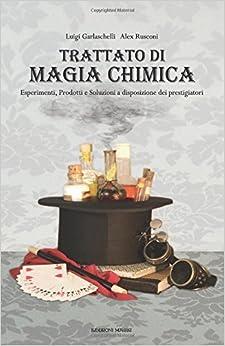 Trattato di Magia Chimica: Esperimenti, prodotti e soluzioni a disposizione dei prestigiatori