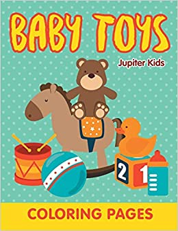 Buy Baby Toys Coloring Pages Book Online At Low Prices In India Baby Toys Coloring Pages Reviews Ratings Amazon In