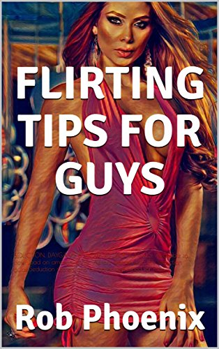 FLIRTING TIPS FOR GUYS: SEDUCTION, DAYGAME & HOW TO TALK TO GIRLS: Available