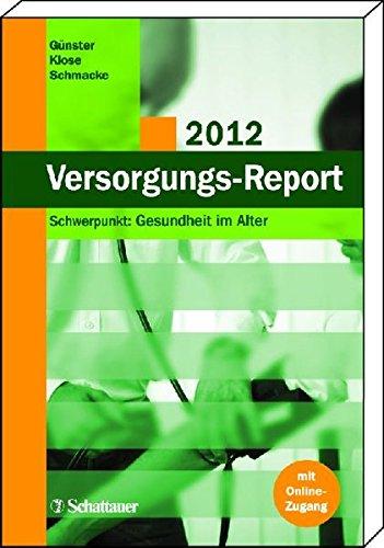 Versorgungs-Report 2012: Schwerpunkt: Gesundheit im Alter