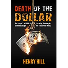 Death Of The Dollar: The Prepper's DIY Guide To Bartering, Surviving, An, Economic Collapse, And, The Death Of Money,  (Financial Crisis, Global Recession, ... Capitol Controls, DIY, Money) Book 1)