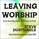 Leaving Worship: From Worship Leader to Atheist Activist | Steve Dustcircle