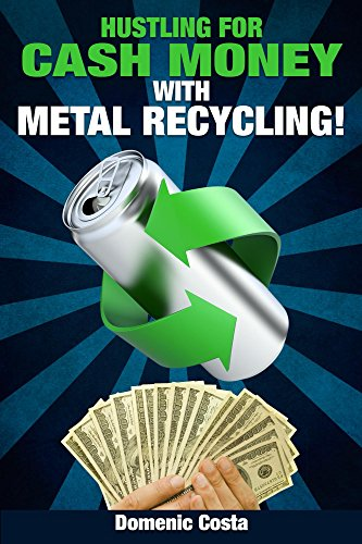Hustling For Cash Money With Metal Recycling! by [Costa, Domenic]