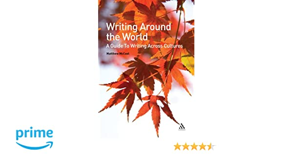 writing around the world a guide to writing across cultures matthew mccool
