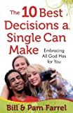 The 10 Best Decisions a Single Can Make, Bill Farrel and Pam Farrel, 0736928391