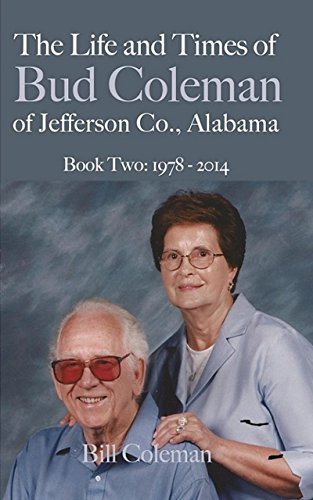 The Life and Times of Bud Coleman of Jefferson County, Alabama: Book Two: 1978 - 2014 by [Coleman, Bill]