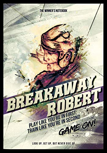 Breakaway Robert - Play Like You're In First, Train Like You're In Second: The Winner's Notebook (Inspirational Hockey)