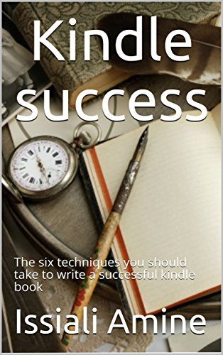 Kindle success: The six techniques you should take to write a successful kindle book