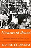 Homeward Bound: American Families In The Cold War Era, Elaine Tyler May, 0465030556