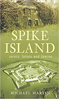 Spike Island: Saints, Felons and Famine