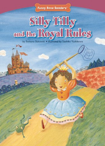 Silly Tilly and the Royal Rules (Character Education: Following Rules) Mom's Choice Awards Recipient (Funny Bone Readers: Developing Character)
