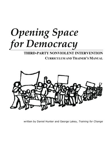 Opening Space for Democracy: Third-party Nonviolent Intervention Curriculum and Trainer's Manual
