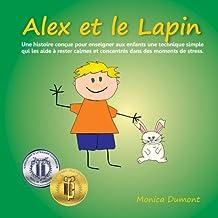 Alex et le Lapin: Une histoire conçue pour enseigner aux enfants une technique simple qui les aide à rester calmes et concentrés dans des moments de stress.