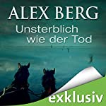 Unsterblich wie der Tod   Alex Berg