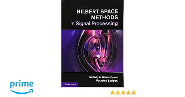 Hilbert space methods in signal processing rodney a kennedy hilbert space methods in signal processing rodney a kennedy parastoo sadeghi 9781107010031 amazon books fandeluxe Gallery