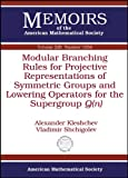 img - for Modular Branching Rules for Projective Representations of Symmetric Groups and Lowering Operators for the Supergroup Q (Memoirs of the American Mathematical Society) book / textbook / text book