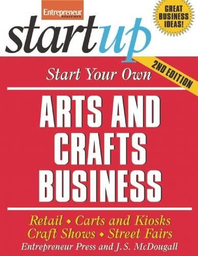 Read Online Start Your Own Arts and Crafts Business: Retail, Carts and Kiosks, Craft Shows, Street Fairs (StartUp Series) PDF