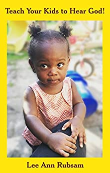 Teach Your Kids to Hear God! by [Rubsam, Lee Ann]
