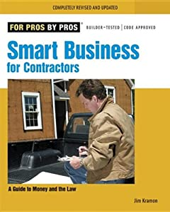 Smart Business for Contractors: A Guide to Money and the Law (For Pros By Pros) by Taunton Press