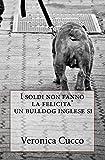I Soldi Non Fanno La Felicita' Un Bulldog Inglese Si.