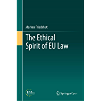The Ethical Spirit of EU Law (English Edition)