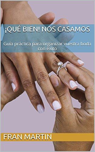 ¡Qué bien! Nos casamos: Guía práctica para organizar vuestra boda con éxito (Spanish Edition)