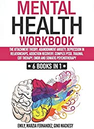 Mental Health Workbook: 6 Books in 1: The Attachment Theory, Abandonment Anxiety, Depression in Relationships,