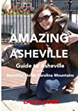 Amazing Asheville: Your Guide to Asheville and the Beautiful North Carolina Mountains