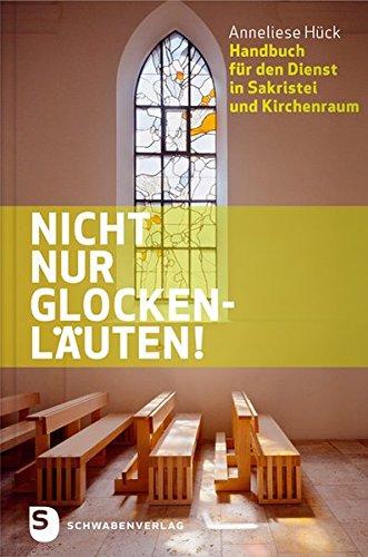 Nicht nur Glockenläuten! - Handbuch für den Dienst in Sakristei und Kirchenraum