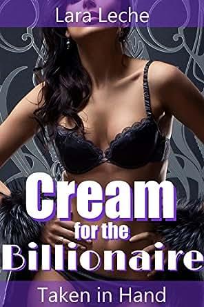 Cream for the Billionaire: Taken in Hand - Training the ...