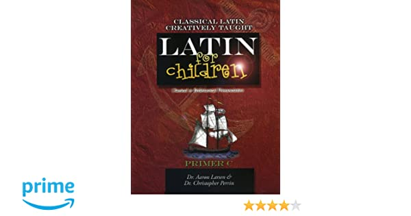 Latin for Children, Primer C (Latin for Children): Aaron Larsen ...
