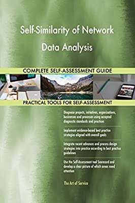 Self-Similarity of Network Data Analysis All-Inclusive Self-Assessment - More than 710 Success Criteria, Instant Visual Insights, Spreadsheet Dashboard, Auto-Prioritized for Quick Results