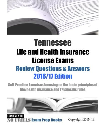Download Tennessee Life and Health Insurance License Exams Review Questions & Answers 2016/17 Edition: Self-Practice Exercises focusing on the basic principles of life/health insurance and TN specific rules Pdf