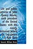 Life and Public Services of John Quincy Adams, Sixth President of the United States, Seward Henry, 1110298889