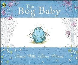 The Bog Baby: Amazon.co.uk: Willis, Jeanne, Millward, Gwen: Books